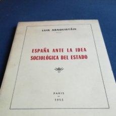 Libros de segunda mano: ESPAÑA ANTE LA IDEA SOCIOLÓGICA DEL ESTADO POR LUÍS ARAQUISTÁIN. PARÍS, 1953. Lote 148470306