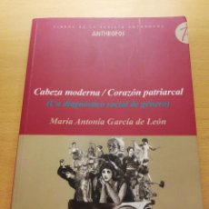Libros de segunda mano: CABEZA MODERNA / CORAZÓN PATRIARCAL (UN DIAGNÓSTICO SOCIAL DE GÉNERO) MARIA ANTONIA GARCÍA DE LEÓN. Lote 148503778
