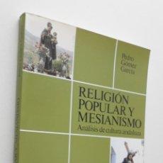 Libros de segunda mano: RELIGIÓN POPULAR Y MESIANISMO (ANÁLISIS DE CULTURA ANDALUZA) - GÓMEZ GARCÍA, PEDRO. Lote 149343497
