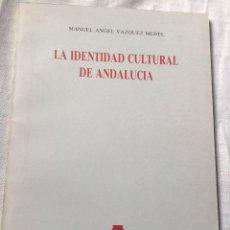 Libros de segunda mano: MANUEL ÁNGEL VÁZQUEZ MEDEL - LA IDENTIDAD CULTURAL DE ANDALUCÍA. Lote 149954158