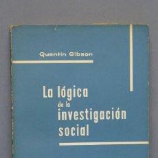 Libros de segunda mano: LA LOGICA DE LA INVESTIGACION SOCIAL. QUENTIN GIBSON. Lote 150686626