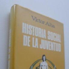 Libros de segunda mano: HISTORIA SOCIAL DE LA JUVENTUD - ALBA, VÍCTOR. Lote 150774322