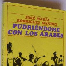 Libros de segunda mano: PUDRIENDOME CON LOS ARABES, JOSE MARIA RODRIGUEZ MENDEZ. Lote 151506114