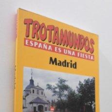 Libros de segunda mano: TROTAMUNDOS ESPAÑA ES UNA FIESTA MADRID - GONZÁLEZ CASARRUBIOS, CONSOLACIÓN. Lote 151843012