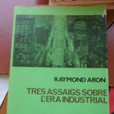 Libros de segunda mano: ARON, RAYMOND: TRES ASSAIGS SOBRE L'ERA INDUSTRIAL.. Lote 151900218