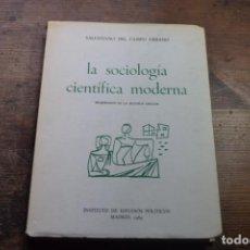 Libros de segunda mano: LA SOCIOLOGIA CIENTIFICA MODERNA, SALUSTIANO DEL CAMPO URBANO, INST. ESTUDIOS POLITICOS, 1969. Lote 152134018