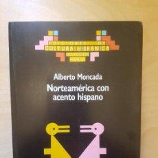 Libros de segunda mano: NORTEAMERICA CON ACENTO HISPANO. ALBERTO MONCADA. 1988. Lote 152415714