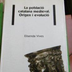 Libros de segunda mano: VIVES, ELISENDA: LA POBLACIÓ CATALANA MEDIEVAL. ORIGEN I EVOLUCIÓ. Lote 152858582