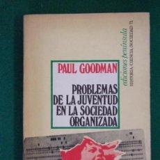 Libros de segunda mano: PROBLEMAS DE LA JUVENTUD EN LA SOCIEDAD ORGANIZADA / PAUL GOODMAN / 1975. PENÍNSULA. Lote 152871318