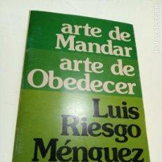 Libros de segunda mano: ARTE DE MANDAR ARTE DE OBEDECER - FIRMADO Y DEDICADO - LUIS RIESGO MÉNGUEZ - MENSAJERO - 1977 - . Lote 152917386