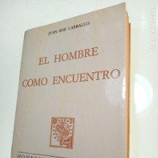 Libros de segunda mano: EL HOMBRE COMO ENCUENTRO - JUAN ROF CARBALLO - FIRMADO Y DEDICADO - ED. ALFAGUARA - 1973 - MADRID -. Lote 153193210