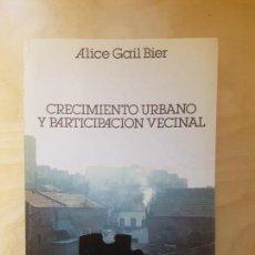 Libros de segunda mano: CRECIMIENTO URBANO Y PARTICIPACIÓN VECINAL - ALICE GAIL BIER. CIS. 1980. Lote 153452178