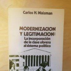 Libros de segunda mano: MODERNIZACIÓN Y LEGITIMACIÓN. CARLOS H. WAISMAN. CIS, 1980. Lote 153453046