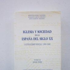 Libros de segunda mano: IGLESIA Y SOCIEDAD EN LA ESPAÑA DEL SIGLO XX: CATOLICISMO SOCIAL (1909-1940) TOMO II 1918-1920. Lote 153519018