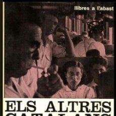 Libros de segunda mano: ELS ALTRES CATALANS. FRANCESC CANDEL. LLIBRES A L'ABAST. EN IDIOMA CATALAN. 1968.. Lote 153821138