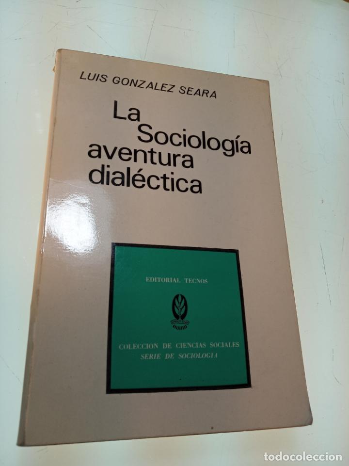 LA SOCIOLOGÍA AVENTURA DIALÉCTICA - LUIS GONZALEZ SEARA - EDITORIAL TECNOS - FIRMADO Y DEDICADO 1971 (Libros de Segunda Mano - Pensamiento - Sociología)