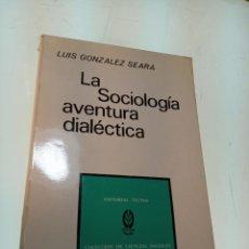 Libros de segunda mano: LA SOCIOLOGÍA AVENTURA DIALÉCTICA - LUIS GONZALEZ SEARA - EDITORIAL TECNOS - FIRMADO Y DEDICADO 1971. Lote 153823674