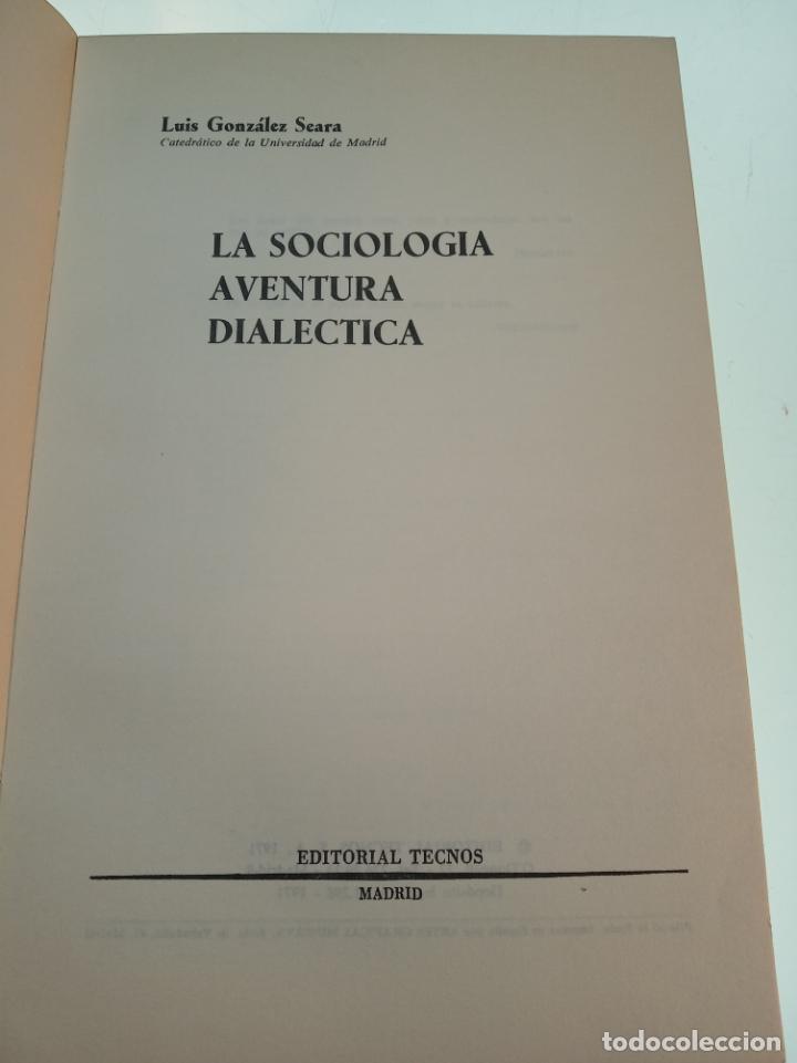 Libros de segunda mano: LA SOCIOLOGÍA AVENTURA DIALÉCTICA - LUIS GONZALEZ SEARA - EDITORIAL TECNOS - FIRMADO Y DEDICADO 1971 - Foto 4 - 153823674