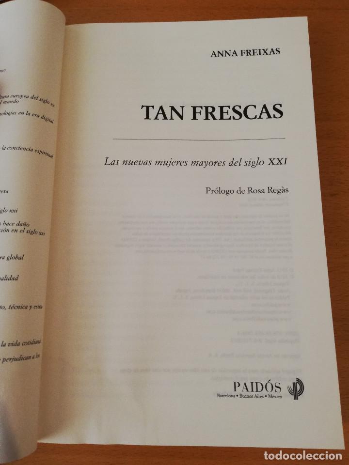 Libros de segunda mano: TAN FRESCAS. LAS NUEVAS MUJERES MAYORES DEL SIGLO XXI (ANNA FREIXAS FARRÉ) 3ª EDICIÓN - Foto 2 - 153829986