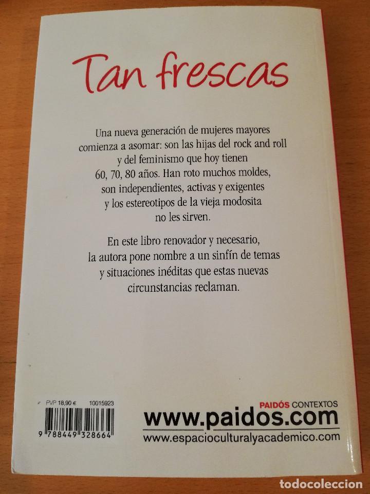 Libros de segunda mano: TAN FRESCAS. LAS NUEVAS MUJERES MAYORES DEL SIGLO XXI (ANNA FREIXAS FARRÉ) 3ª EDICIÓN - Foto 7 - 153829986