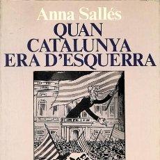 Libros de segunda mano: QUAN CATALUNYA ERA D'ESQUERRA - ANNA M. SALLES BONASTRE - EDICIONS 62 - LLIBRES A L´ABAST. Lote 154082994