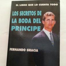 Libros de segunda mano: LOS SECRETOS DE LA BODA DEL PRÍNCIPE POR FERNANDO GRACIA, 1995. Lote 154283629