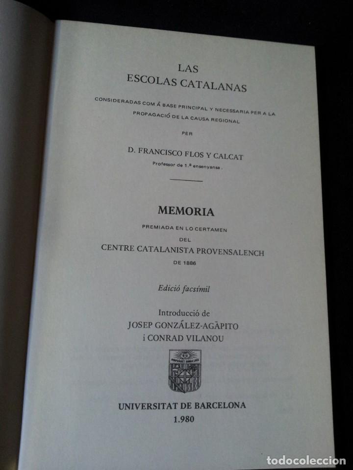 Libros de segunda mano: D.FRANCISCO FLOS Y CALCAT - LAS ESCOLAS CATALANAS - EDICIÓN FACSÍMIL DE 1980 - Foto 3 - 154419562