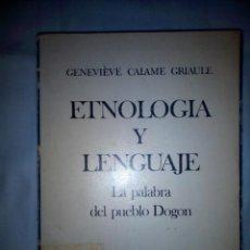 Libros de segunda mano: ETNOLOGÍA Y LENGUAJE. LA PALABRA DEL PUEBLO DOGON. GENEVIÈVE CAALAME GRIAULE.. Lote 155245082