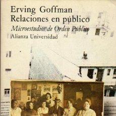 Libros de segunda mano: RELACIONES EN PÚBLICO / ERVING GOFFMAN (ALIANZA UNIVERSIDAD). Lote 222523025