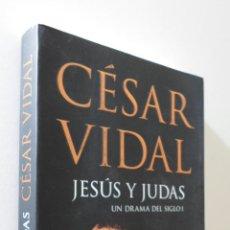 Libros de segunda mano: JESÚS Y JUDAS: UN DRAMA DEL SIGLO I - VIDAL, CÉSAR. Lote 155773037