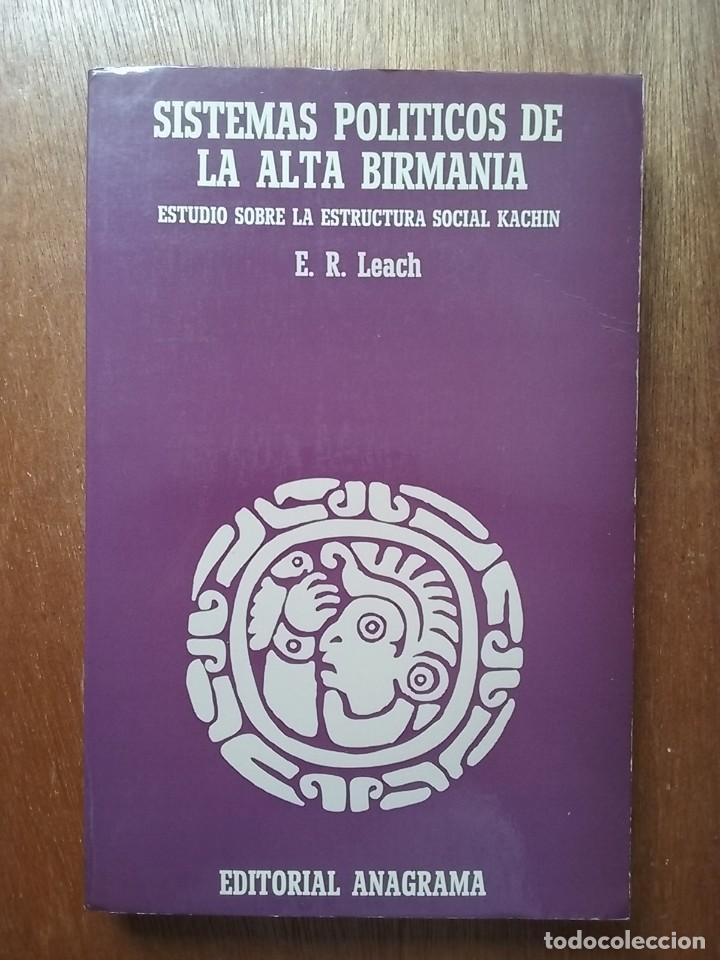 SISTEMAS POLITICOS DE LA ALTA BIRMANIA ESTUDIO SOBRE LA ESTRUCTURA SOCIAL KACHIN, E R LEACH ANAGRAMA (Libros de Segunda Mano - Pensamiento - Sociología)