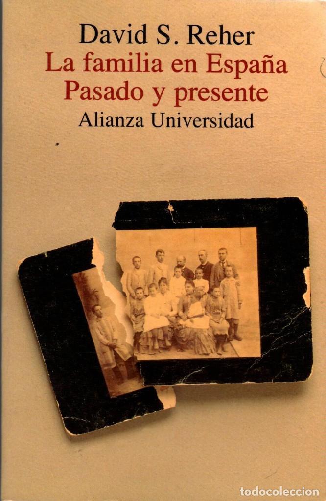 LA FAMILIA EN ESPAÑA. PASADO Y PRESENTE / DAVID S. REHER (ALIANZA UNIVERSIDAD) (Libros de Segunda Mano - Pensamiento - Sociología)