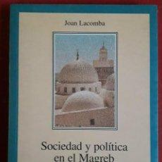 Libros de segunda mano: JOAN LACOMBA . SOCIEDAD Y POLÍTICA EN EL MAGREB. Lote 156008746