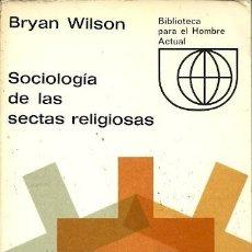 Libros de segunda mano: SOCIOLOGIA DE LAS SECTAS RELIGIOSAS BRYAN WILSON BIBLIOTECA PARA EL HOMBRE ACTUAL. Lote 156449710