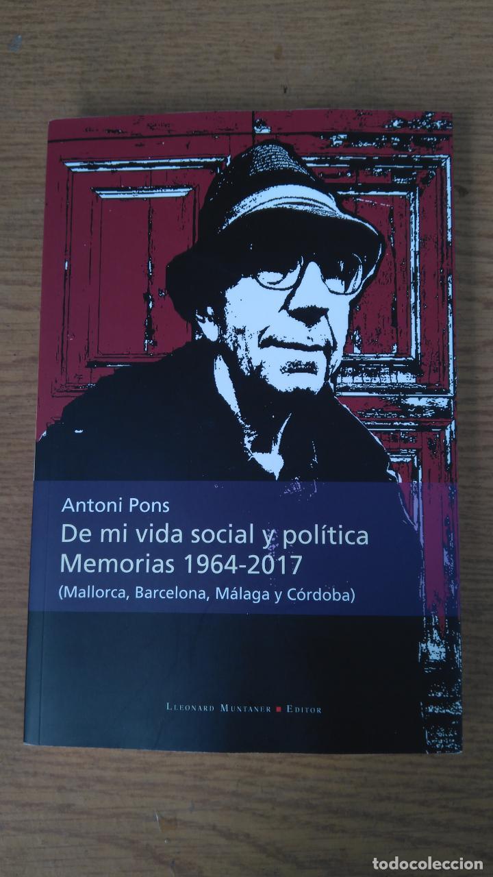 ANTONI PONS DE MI VIDA SOCIAL Y POLÍTICA MEMORIASS 1964 2017 (Libros de Segunda Mano - Pensamiento - Sociología)