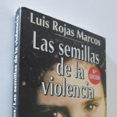 Libros de segunda mano: LAS SEMILLAS DE LA VIOLENCIA - ROJAS MARCOS, LUIS. Lote 157666457