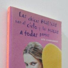 Libros de segunda mano: LAS CHICAS BUENAS VAN AL CIELO Y LAS MALAS A TODAS PARTES - EHRHARDT, UTE. Lote 157669290