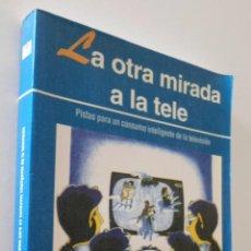 Libros de segunda mano: LA OTRA MIRADA DE LA TELE: PROPUESTAS PARA UN CONSUMO RACIONAL DE LA TELEVISIÓN - AGUADED GÓMEZ, JOS. Lote 157670866