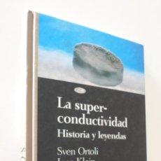 Libros de segunda mano: LA SUPERCONDUCTIVIDAD - ORTOLI, SVEN. Lote 157670962