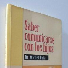 Libros de segunda mano: SABER COMUNICARSE CON LOS HIJOS - ROTA, MICHEL. Lote 157671094