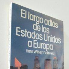 Libros de segunda mano: EL LARGO ADIÓS DE LOS ESTADOS UNIDOS A EUROPA - VAHLEFELD, HANS WILHELM. Lote 157672985