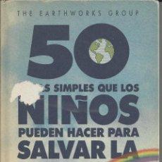 Libros de segunda mano: 50 COSAS SIMPLES QUE LOS NIÑOS PUEDEN HACER PARA SALVAR LA TIERRA. THE EARTHWORKS GROUP. Lote 221570288