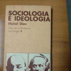 Libros de segunda mano: SOCIOLOGIA E IDEOLOGIA. - DION, MICHEL. Lote 158470162