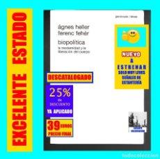 Libros de segunda mano: BIOPOLÍTICA - LA MODERNIDAD Y LA LIBERACIÓN DEL CUERPO - ÁGNES HELLER / FERENC FEHÉR - SOCIOLOGÍA. Lote 159368622