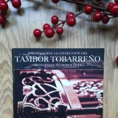 Libros de segunda mano: APROXIMACIÓN A LA EVOLUCIÓN DEL TAMBOR TOBARREÑO. ARTESANÍA Y ANTROPOLOGÍA. TOBARRA, ALBACETE. Lote 160049750