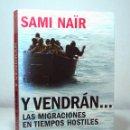 Libros de segunda mano: Y VENDRÁN... LAS MIGRACIONES EN TIEMPOS HOSTILES (EDICIÓN 2006), DE SAMI NAÏR, ED. PLANETA - BRONCE.. Lote 160187810