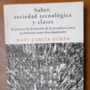 Libros de segunda mano: GARCÍA DURÁN, RAÚL: SABER, SOCIEDAD TECNOLÓGICA Y CLASES EL PROCESO DE FORMACIÓN DE LA TECNOBUROCRAC. Lote 160391318