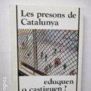 Libros de segunda mano: LES PRESONS DE CATALUNYA EDUQUEN O CASTIGUEN? CENTRE D'ESTUDIS JOAN BARDINA 1993. Lote 160483178