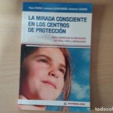 Libros de segunda mano: LA MIRADA CONSCIENTE EN LOS CENTROS DE PROTECCIÓN - ANTONIO ECHEVERRÍA - PEPA HORNO. Lote 160561710