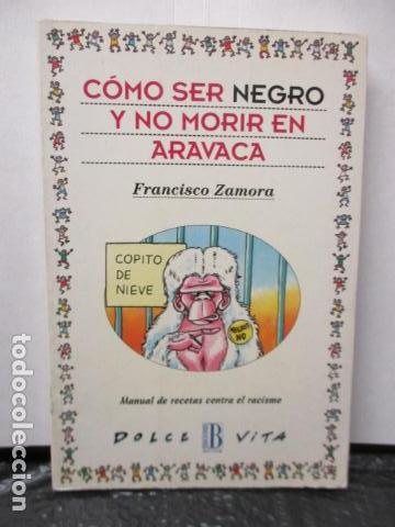 CÓMO SER NEGRO Y NO MORIR EN ARAVACA - FRANCISCO ZAMORA, (Libros de Segunda Mano - Pensamiento - Sociología)